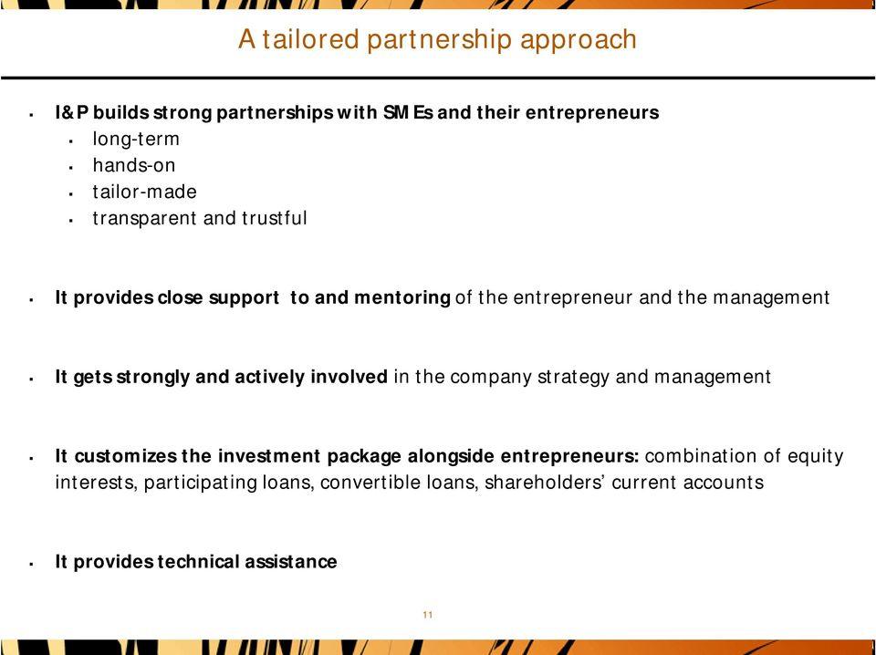 actively involved in the company strategy and management It customizes the investment package alongside entrepreneurs: