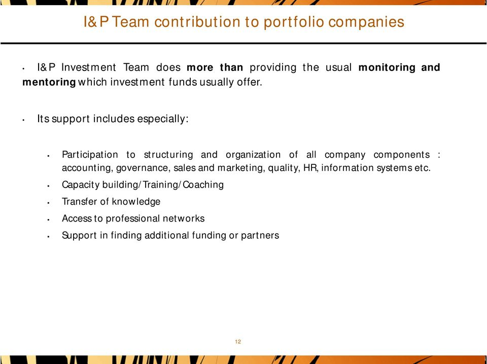 Its support includes especially: Participation to structuring and organization of all company components : accounting,