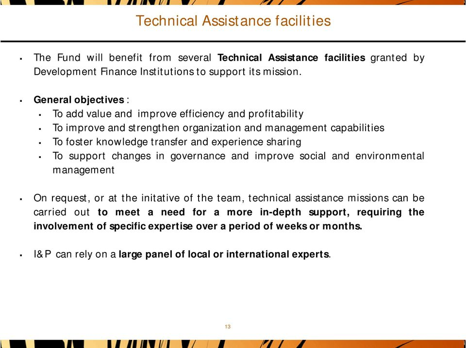 experience sharing To support changes in governance and improve social and environmental management On request, or at the initative of the team, technical assistance missions can be