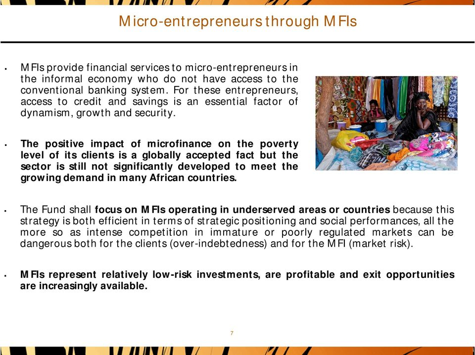 The positive impact of microfinance on the poverty level of its clients is a globally accepted fact but the sector is still not significantly developed to meet the growing demand in many African