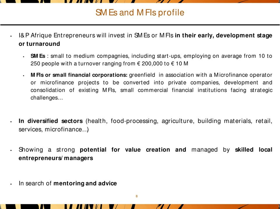be converted into private companies, development and consolidation of existing MFIs, small commercial financial institutions facing strategic challenges In diversified sectors (health,