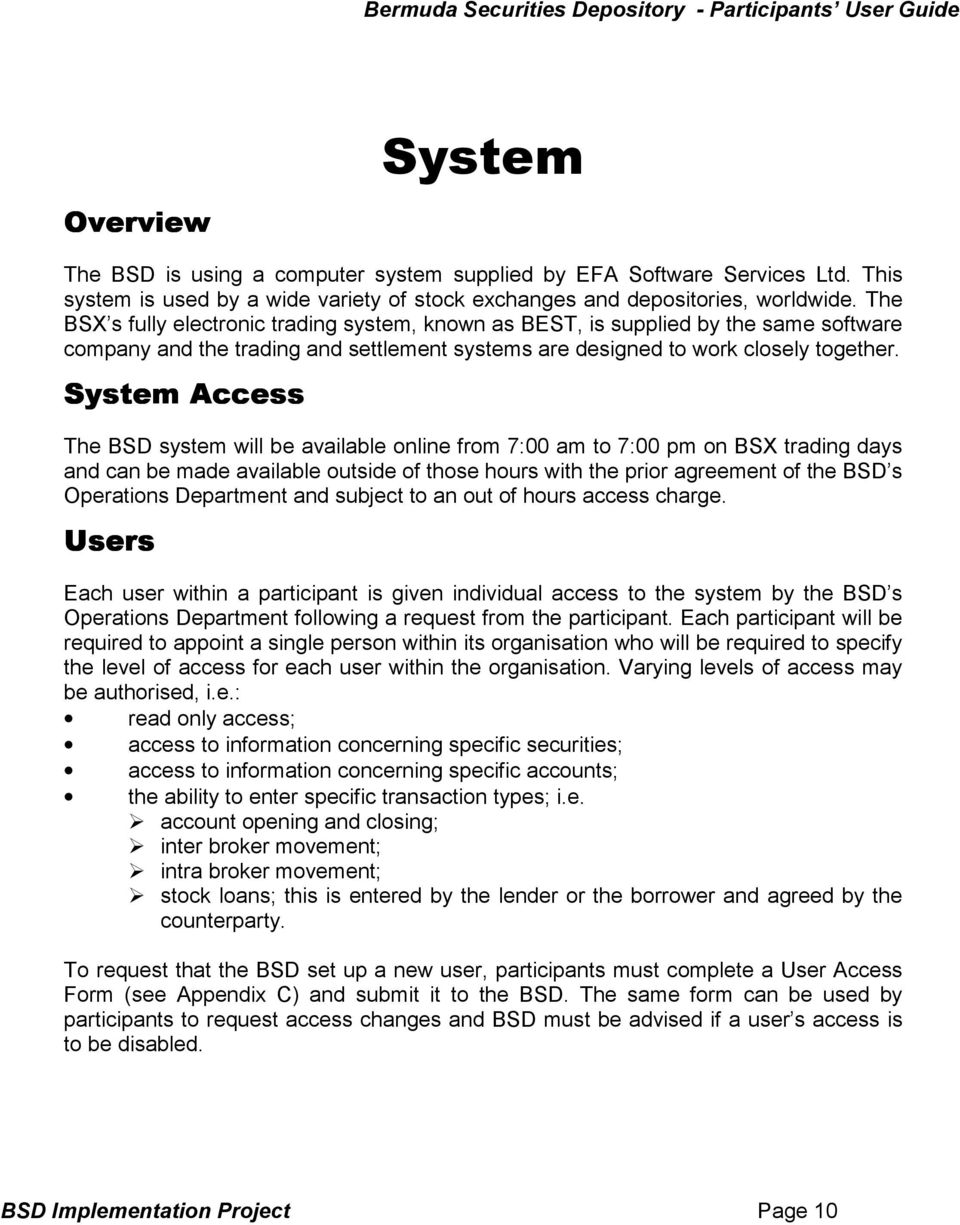 System Access The BSD system will be available online from 7:00 am to 7:00 pm on BSX trading days and can be made available outside of those hours with the prior agreement of the BSD s Operations