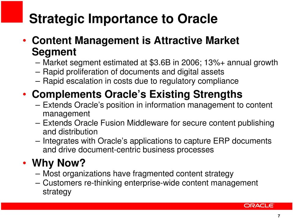 Strengths Extends Oracle s position in information management to content management Extends Oracle Fusion Middleware for secure content publishing and distribution