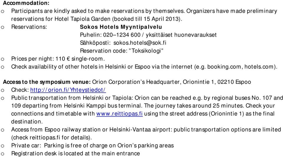 o Check availability of other hotels in Helsinki or Espoo via the internet (e.g. booking.com, hotels.com).
