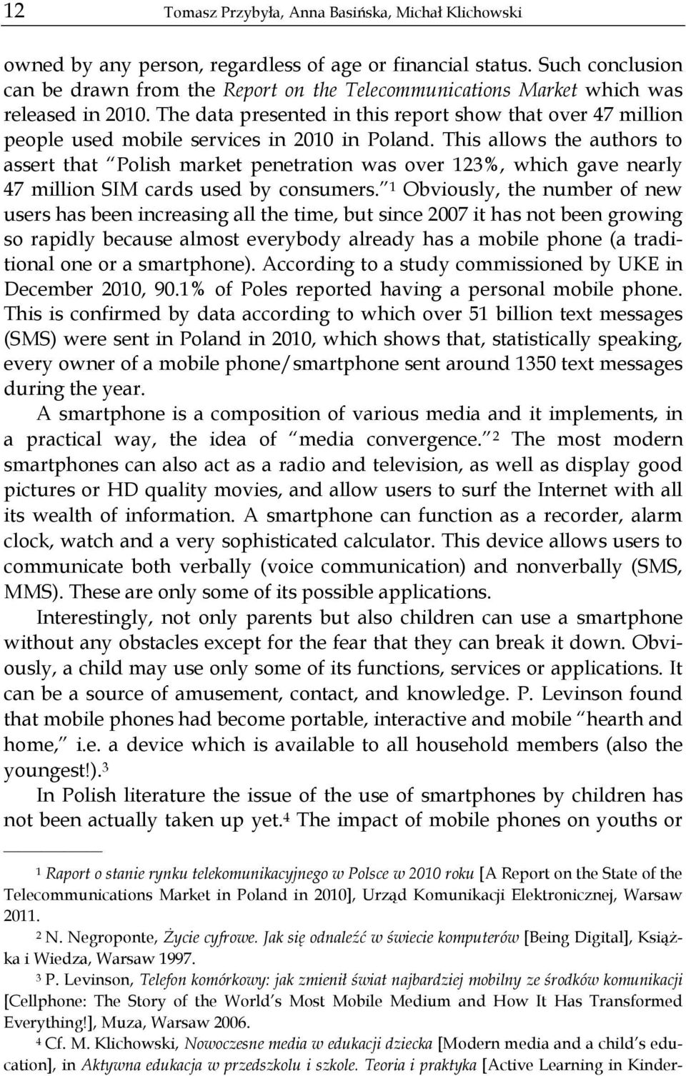 The data presented in this report show that over 47 million people used mobile services in 2010 in Poland.