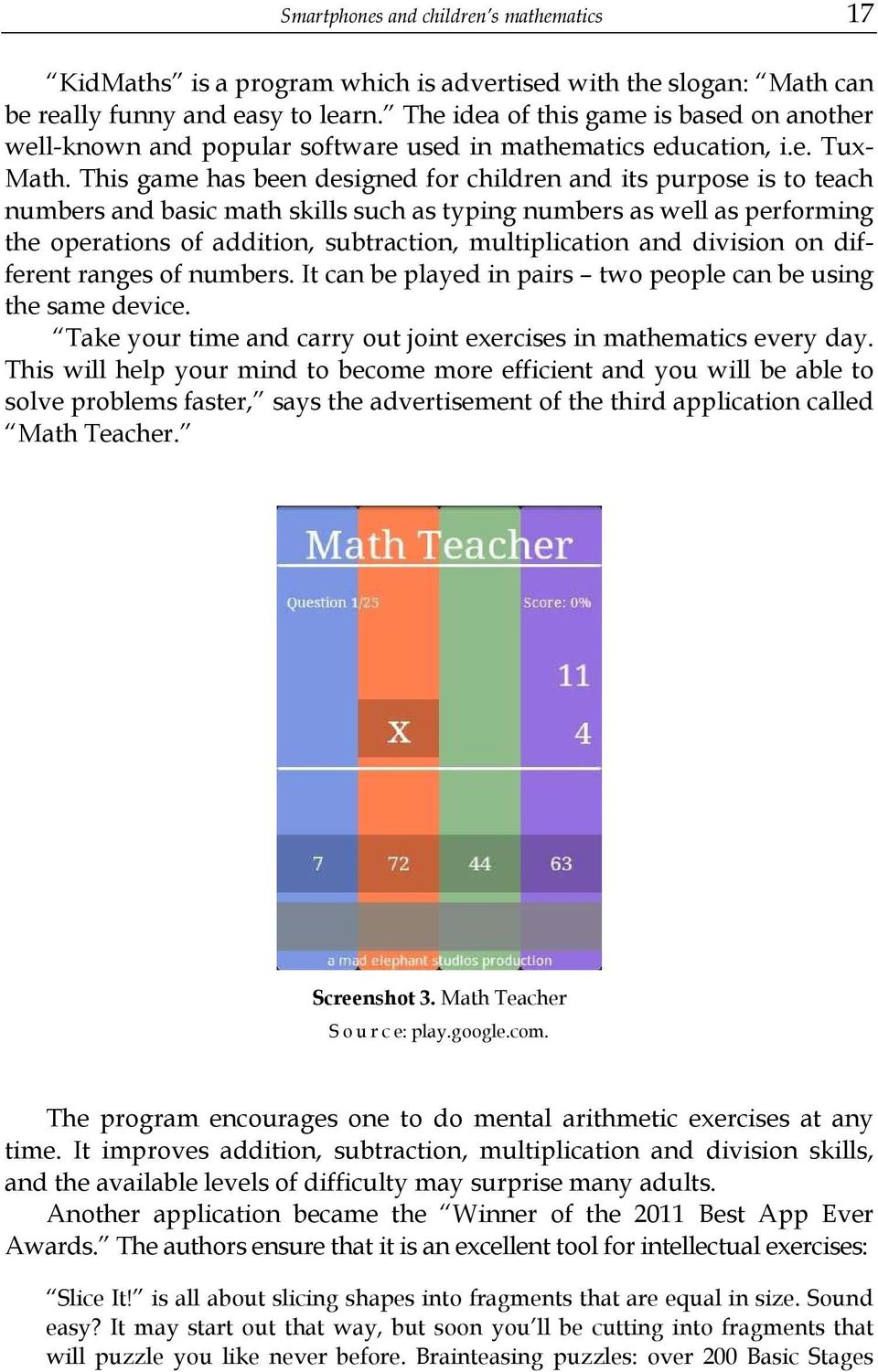 This game has been designed for children and its purpose is to teach numbers and basic math skills such as typing numbers as well as performing the operations of addition, subtraction, multiplication