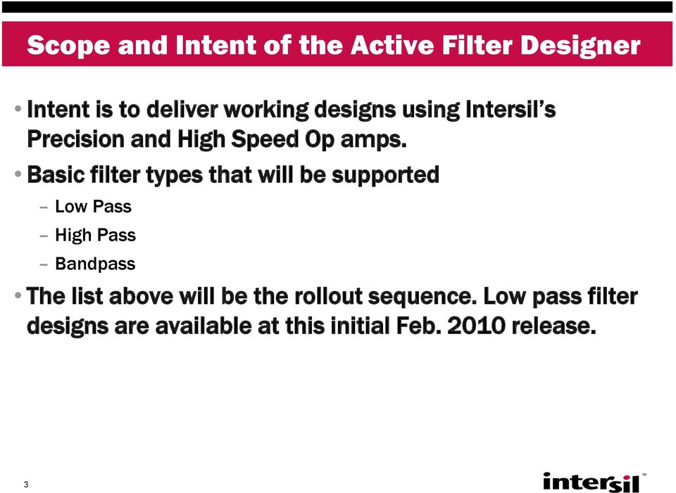 Basic filter types that will be supported Low Pass High Pass Bandpass The list