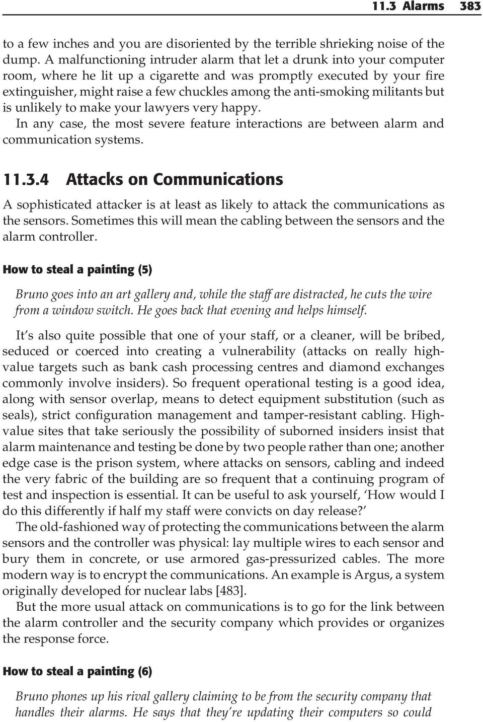 anti-smoking militants but is unlikely to make your lawyers very happy. In any case, the most severe feature interactions are between alarm and communication systems. 11.3.