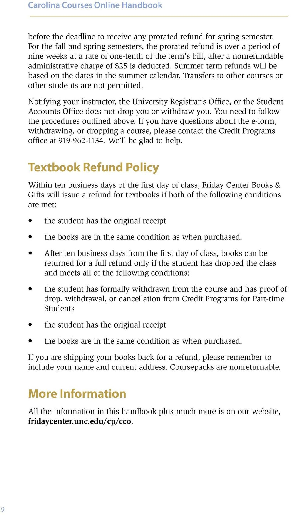 Summer term refunds will be based on the dates in the summer calendar. Transfers to other courses or other students are not permitted.
