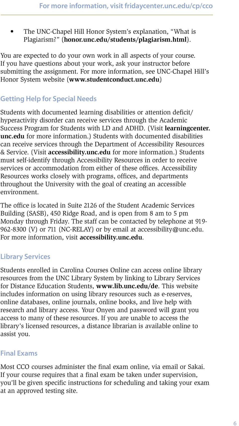 For more information, see UNC-Chapel Hill s Honor System website (www.studentconduct.unc.