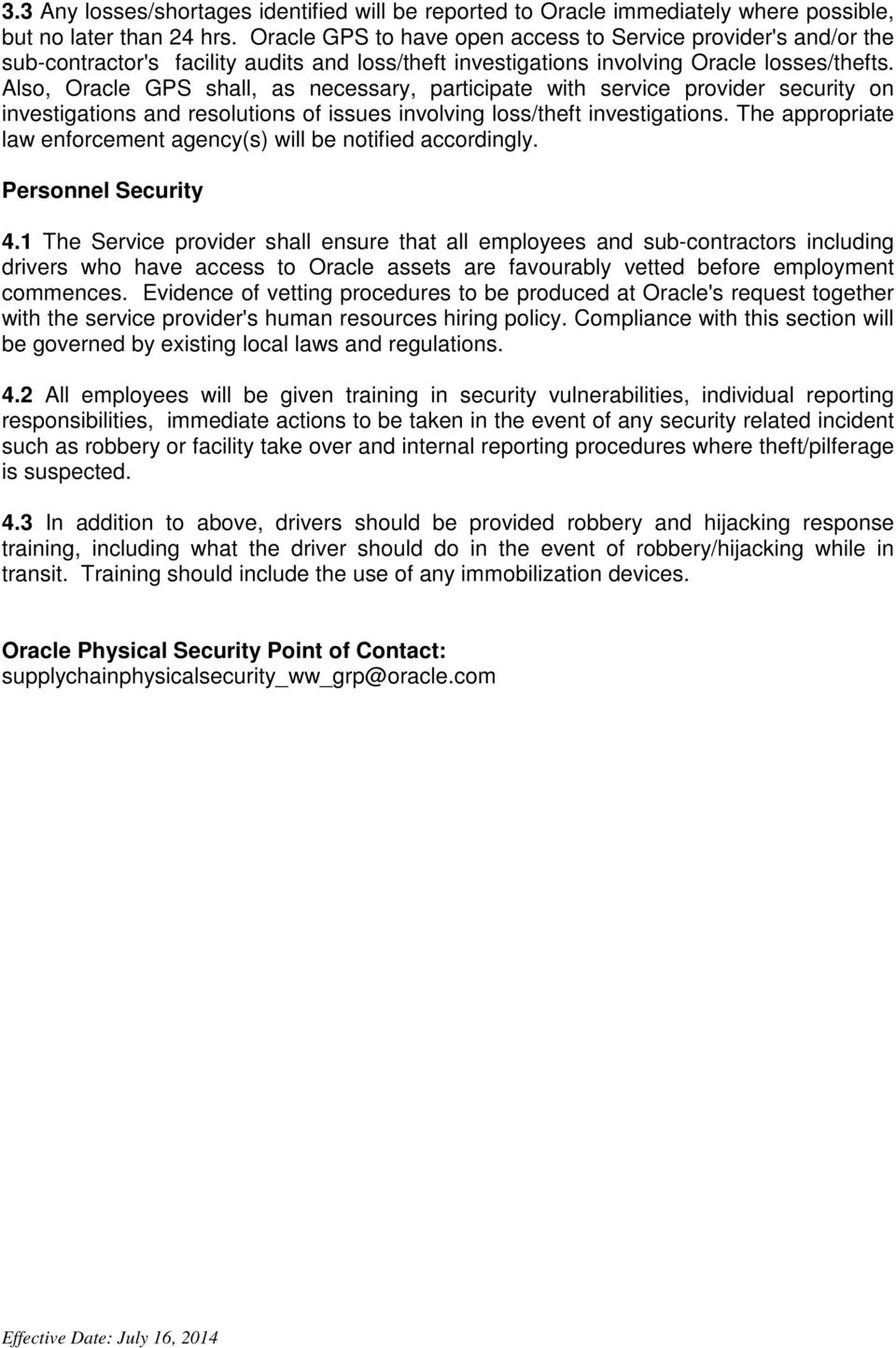 Also, Oracle GPS shall, as necessary, participate with service provider security on investigations and resolutions of issues involving loss/theft investigations.