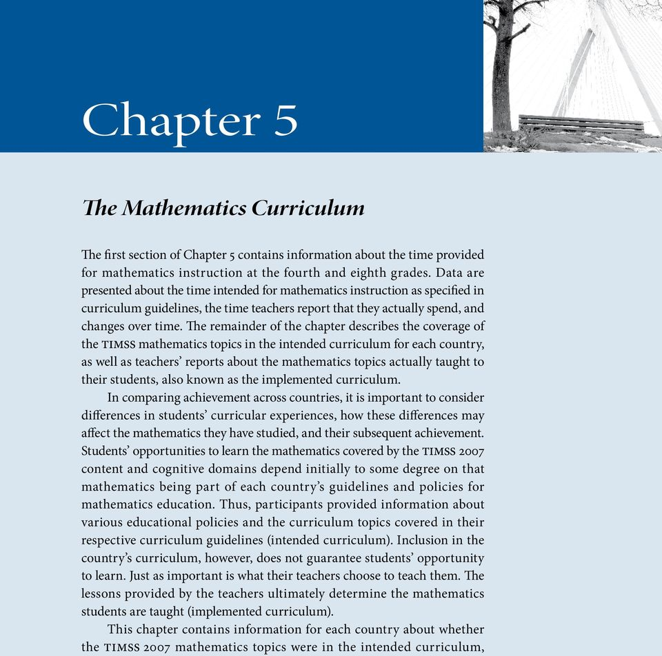 The remainder of the chapter describes the coverage of the TIMSS mathematics s in the intended curriculum for each country, as well as teachers reports about the mathematics s actually taught to