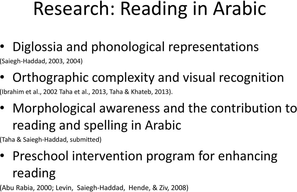 Morphological awareness and the contribution to reading and spelling in Arabic (Taha & Saiegh-Haddad,