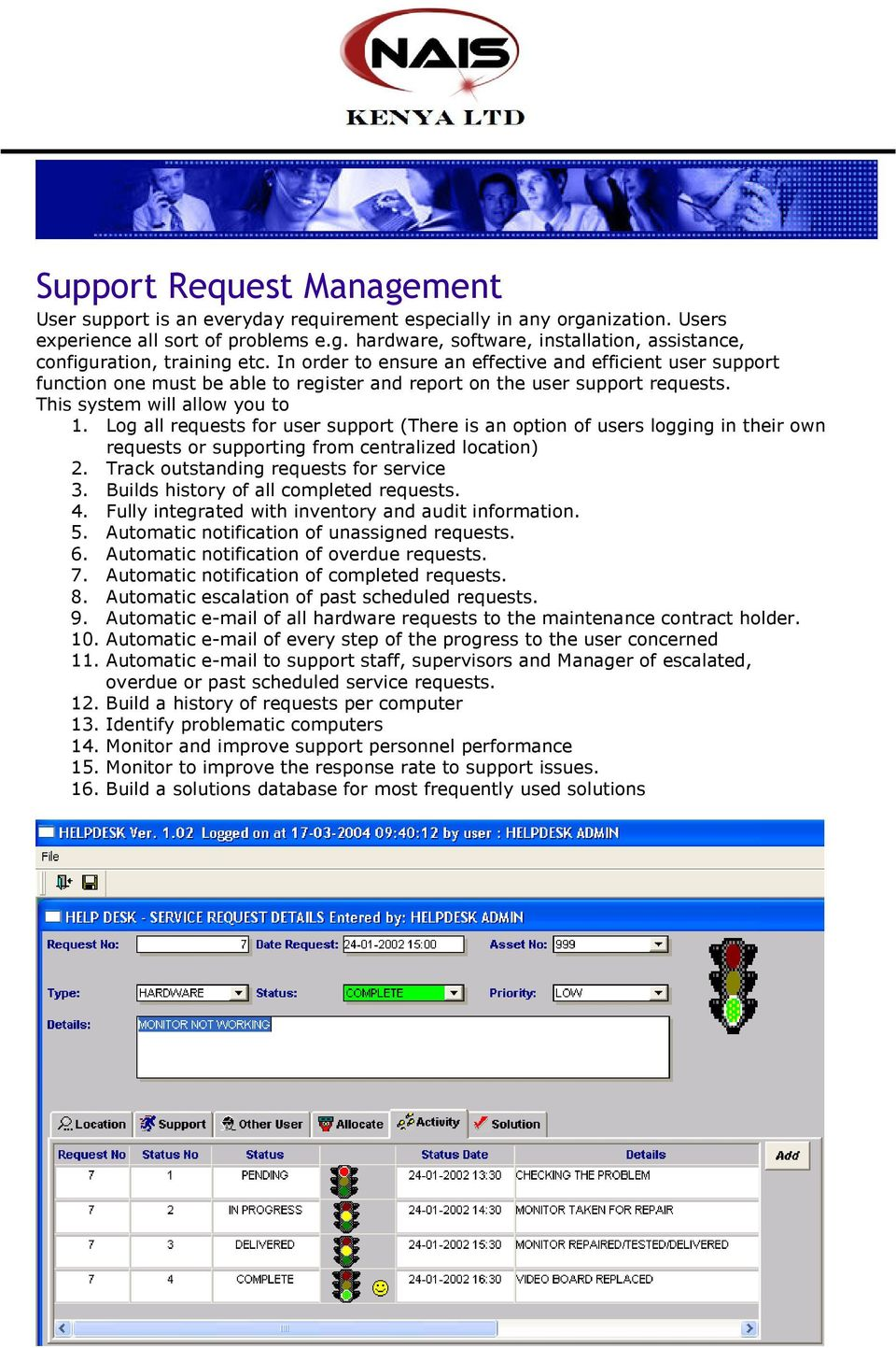 Log all requests for user support (There is an option of users logging in their own requests or supporting from centralized location) 2. Track outstanding requests for service 3.