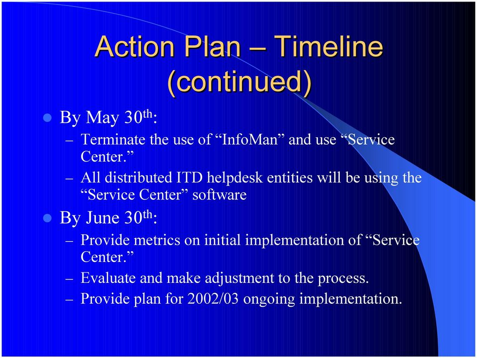 All distributed ITD helpdesk entities will be using the Service Center software By June