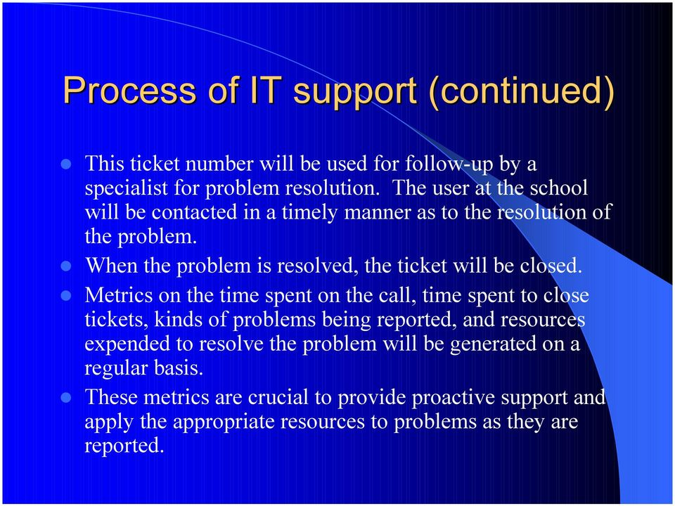 When the problem is resolved, the ticket will be closed.