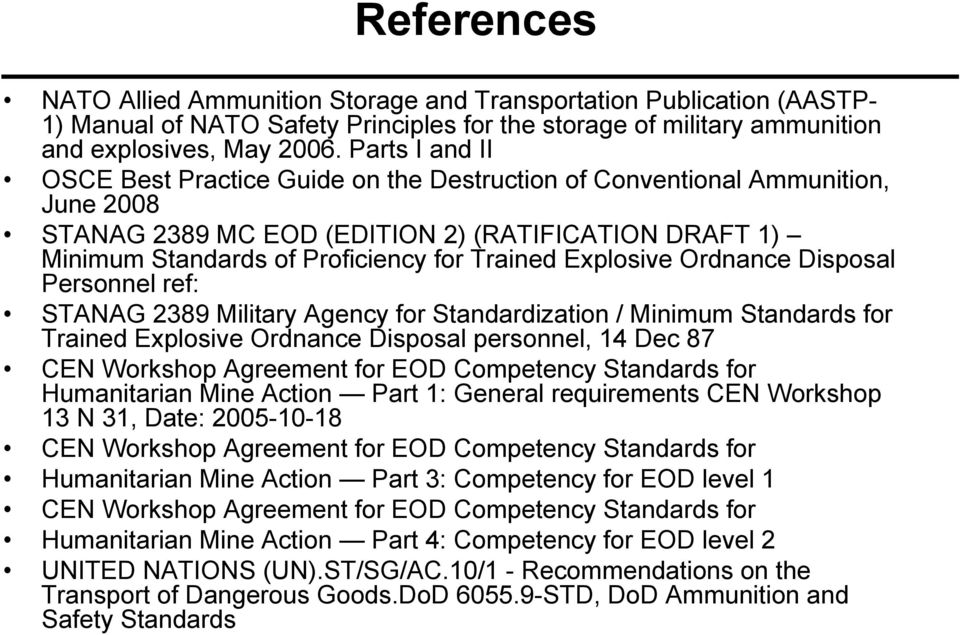 Explosive Ordnance Disposal Personnel ref: STANAG 2389 Military Agency for Standardization / Minimum Standards for Trained Explosive Ordnance Disposal personnel, 14 Dec 87 CEN Workshop Agreement for