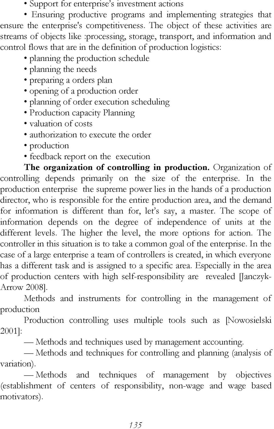 production schedule planning the needs preparing a orders plan opening of a production order planning of order execution scheduling Production capacity Planning valuation of costs authorization to