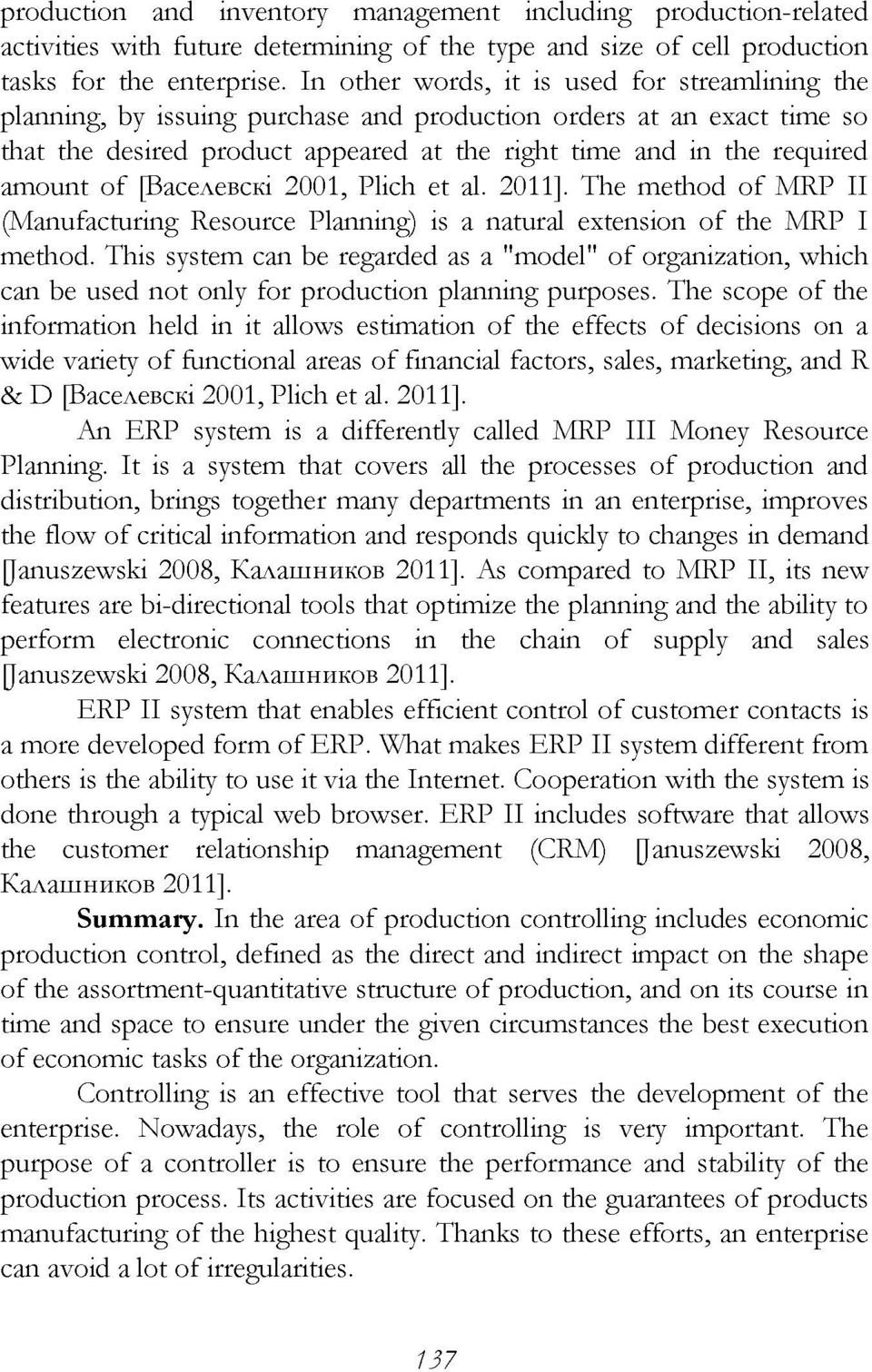 of [BaceAeBciti 2001, Plich et al. 2011]. The method of MRP II (Manufacturing Resource Planning) is a natural extension of the MRP I method.