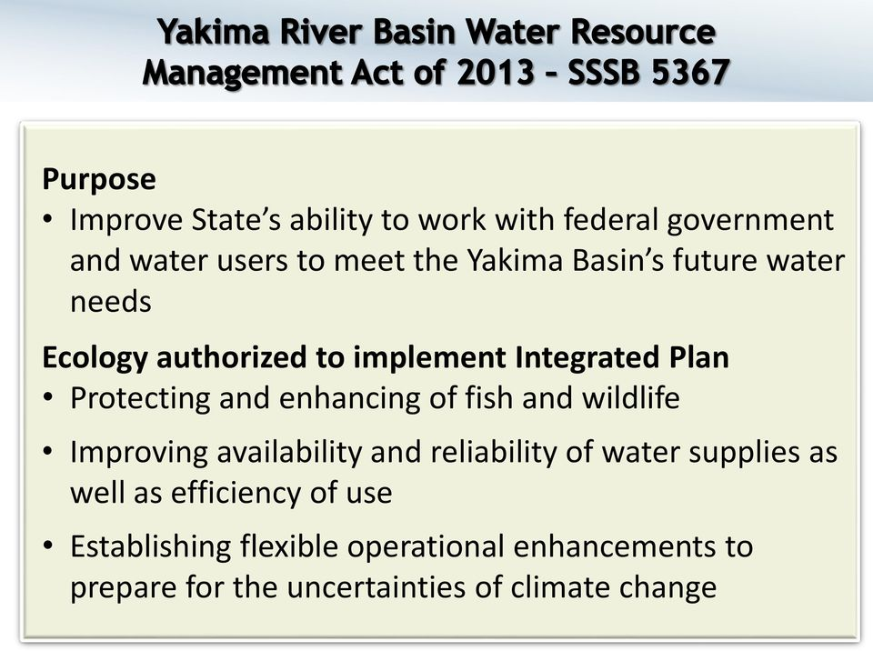 of fish and wildlife Improving availability and reliability of water supplies as well as efficiency