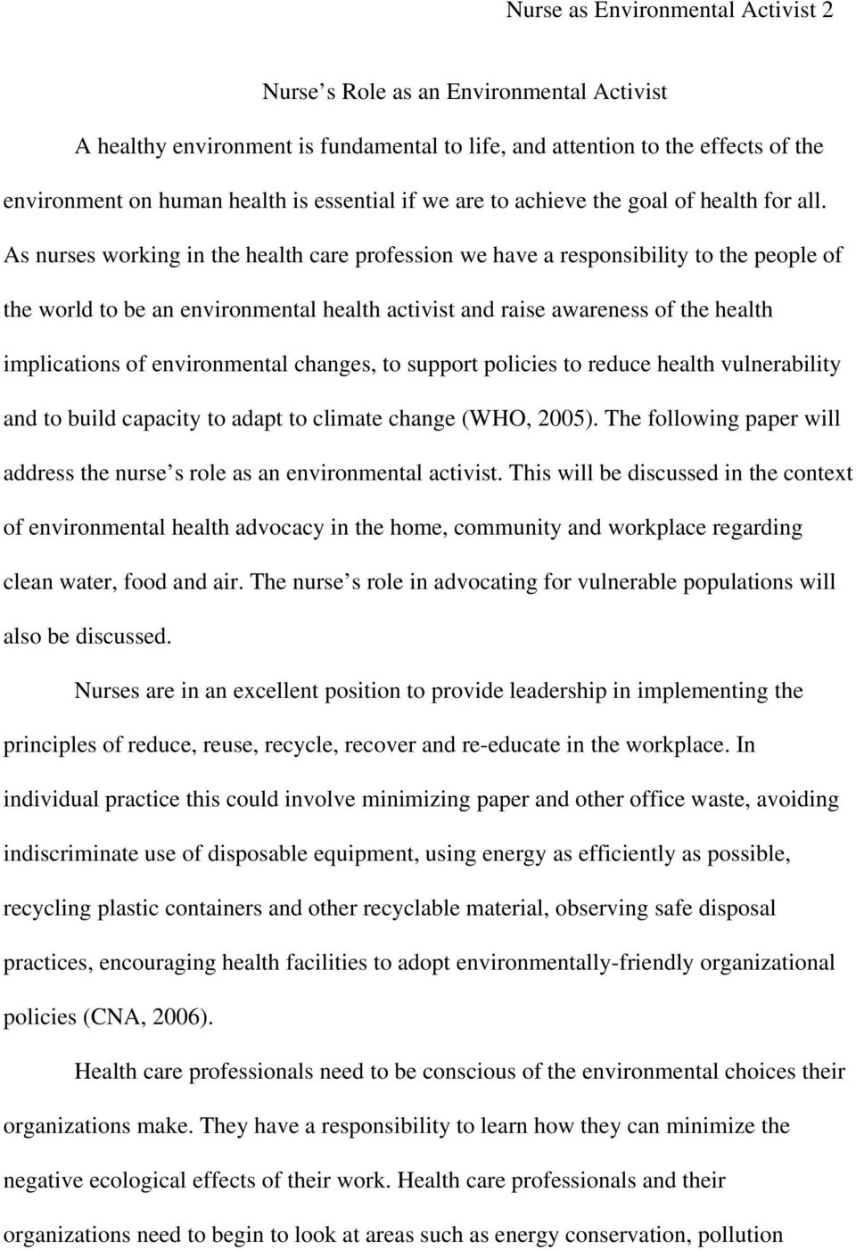 As nurses working in the health care profession we have a responsibility to the people of the world to be an environmental health activist and raise awareness of the health implications of