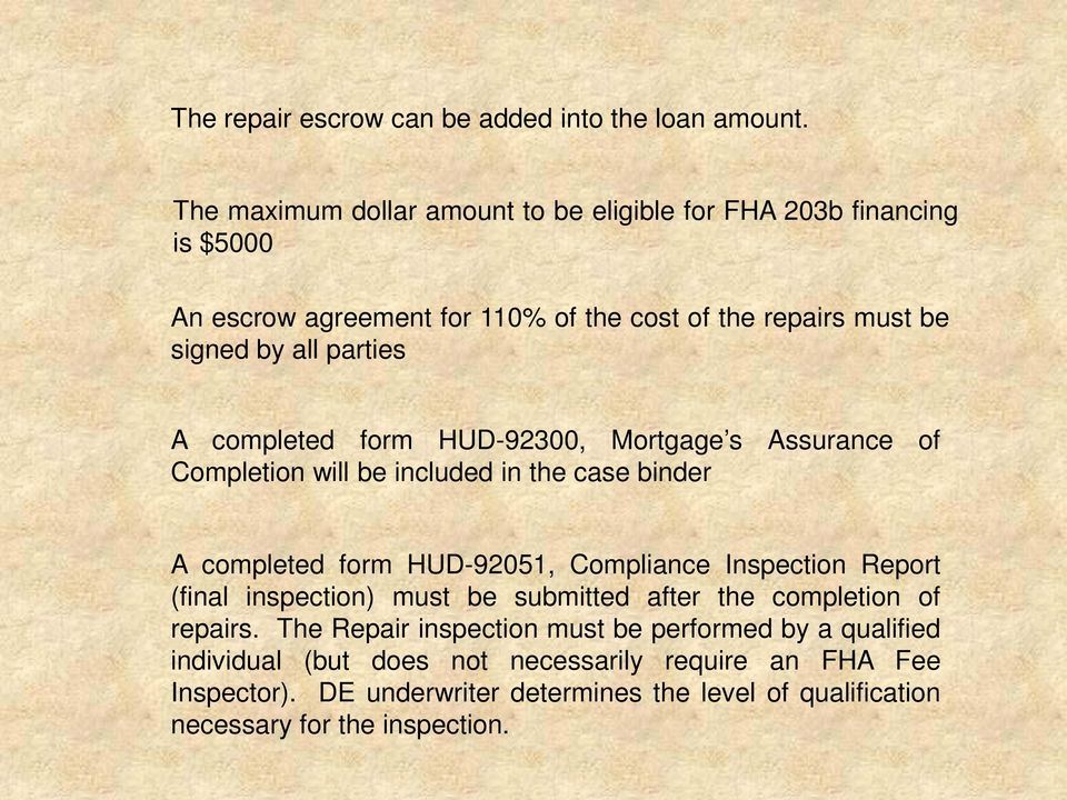 completed form HUD-92300, Mortgage s Assurance of Completion will be included in the case binder A completed form HUD-92051, Compliance Inspection Report (final