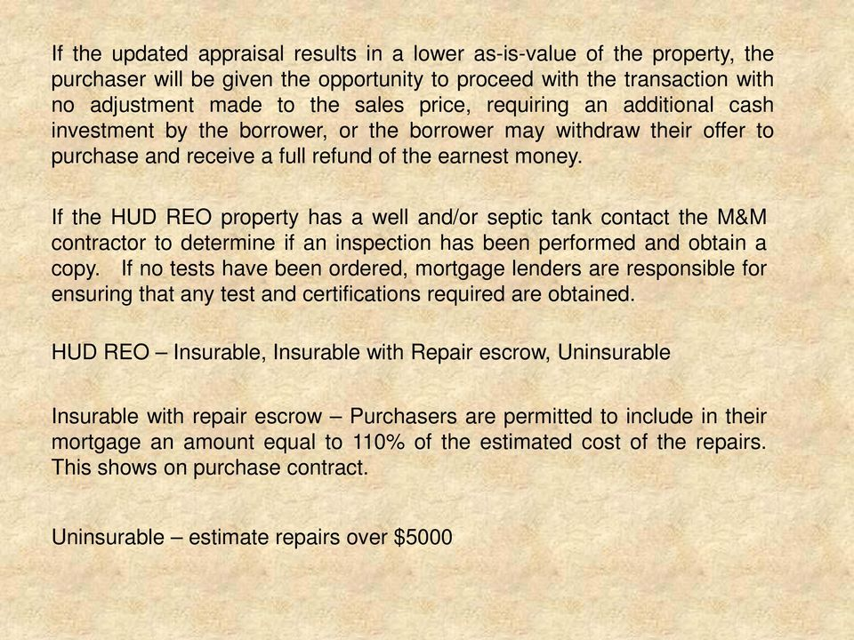 If the HUD REO property has a well and/or septic tank contact the M&M contractor to determine if an inspection has been performed and obtain a copy.