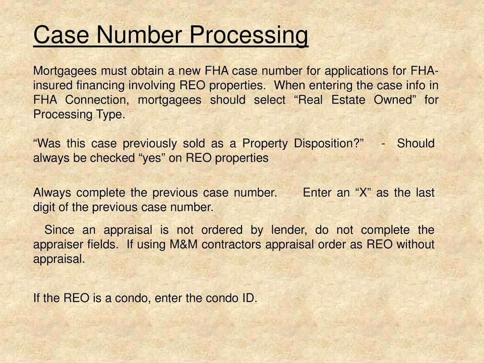 Was this case previously sold as a Property Disposition? - Should always be checked yes on REO properties Always complete the previous case number.