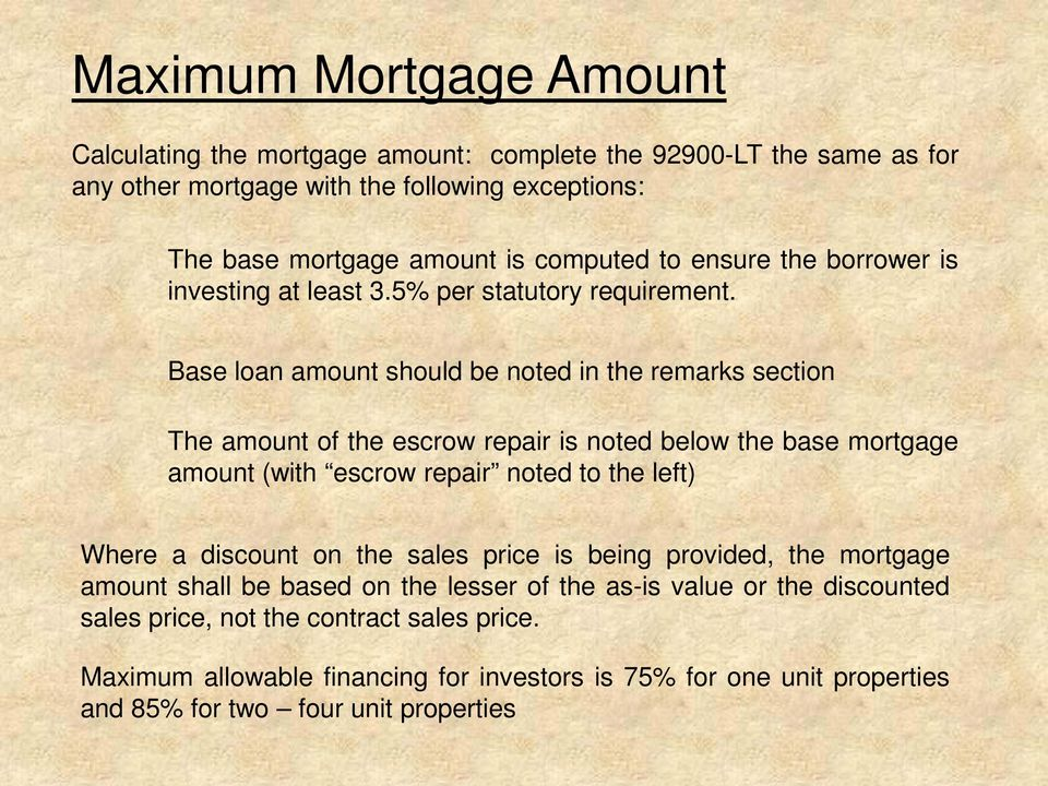 Base loan amount should be noted in the remarks section The amount of the escrow repair is noted below the base mortgage amount (with escrow repair noted to the left) Where a