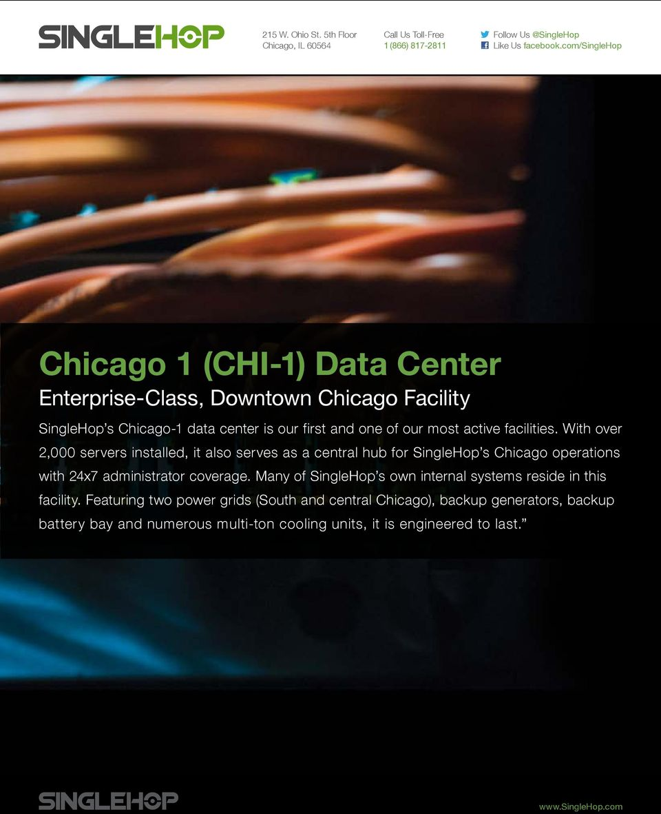 facilities. With over 2,000 servers installed, it also serves as a central hub for SingleHop s Chicago operations with 24x7 administrator coverage.