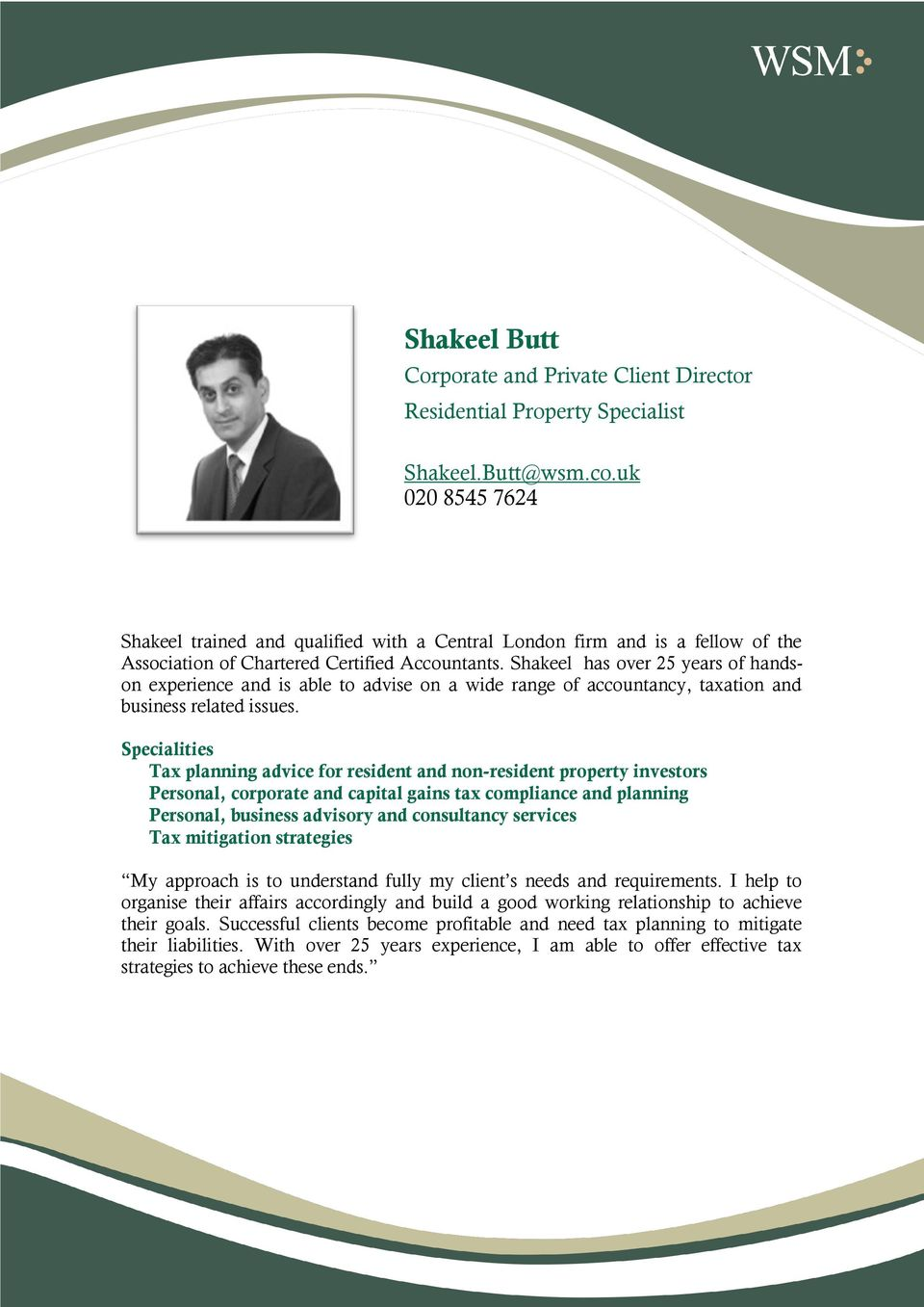 Shakeel has over 25 years of handson experience and is able to advise on a wide range of accountancy, taxation and business related issues.
