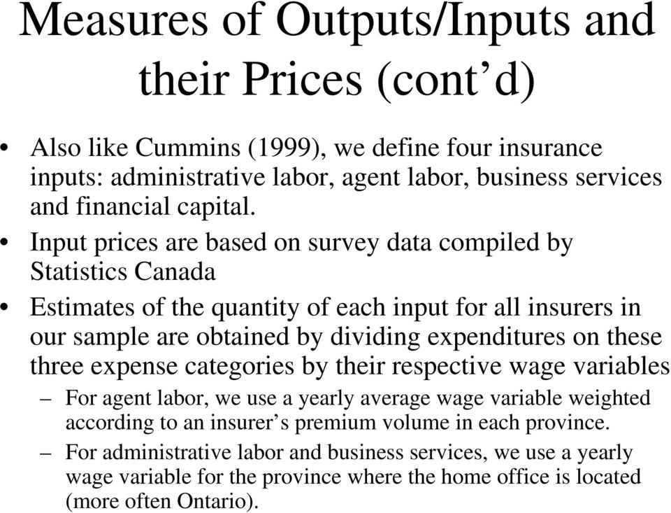 Input prices are based on survey data compiled by Statistics Canada Estimates of the quantity of each input for all insurers in our sample are obtained by dividing expenditures