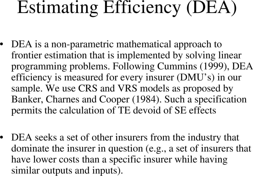 We use CRS and VRS models as proposed by Banker, Charnes and Cooper (1984).