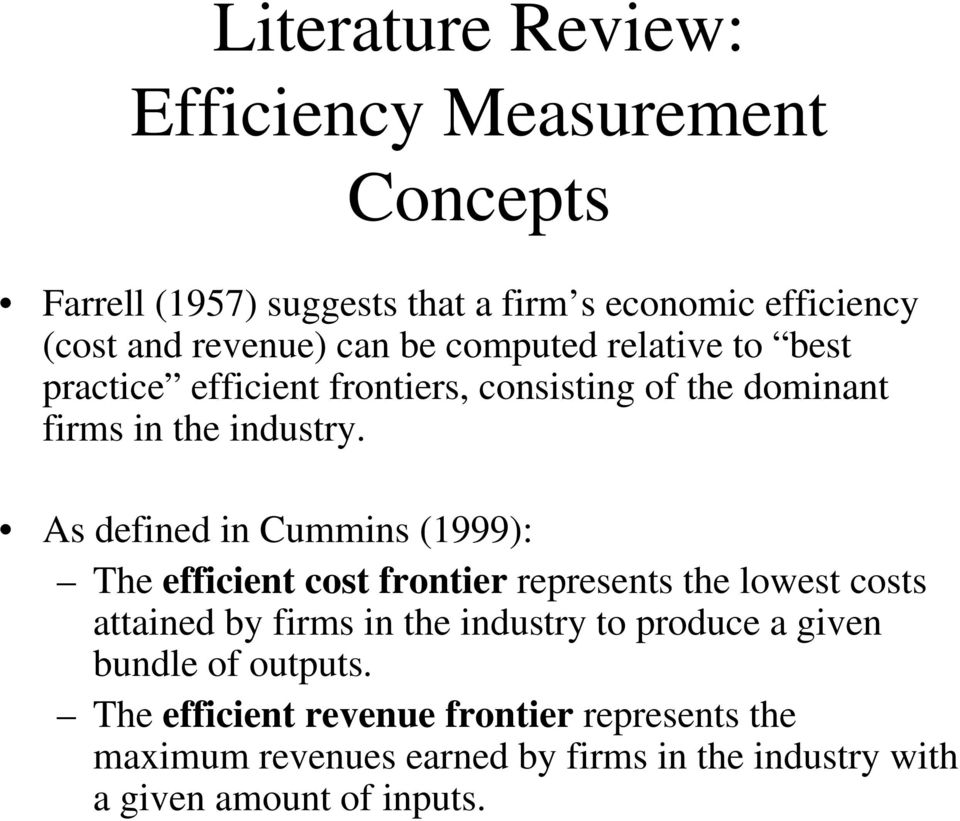 As defined in Cummins (1999): The efficient cost frontier represents the lowest costs attained by firms in the industry to produce