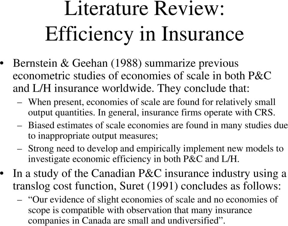 Biased estimates of scale economies are found in many studies due to inappropriate output measures; Strong need to develop and empirically implement new models to investigate economic efficiency in