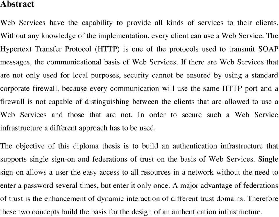 If there are Web Services that are not only used for local purposes, security cannot be ensured by using a standard corporate firewall, because every communication will use the same HTTP port and a