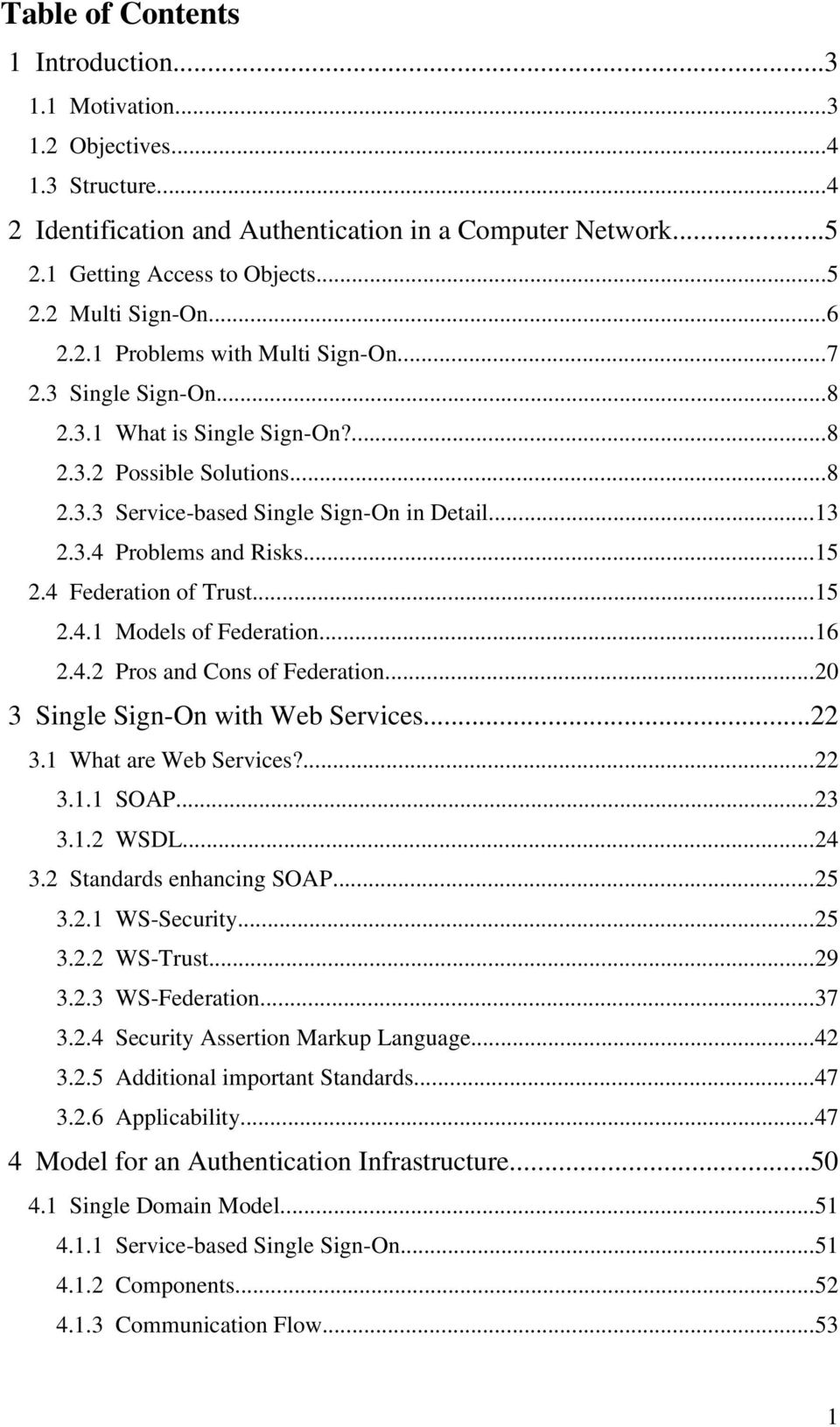 ..15 2.4 Federation of Trust...15 2.4.1 Models of Federation...16 2.4.2 Pros and Cons of Federation...20 3 Single Sign On with Web Services...22 3.1 What are Web Services?...22 3.1.1 SOAP...23 3.1.2 WSDL.