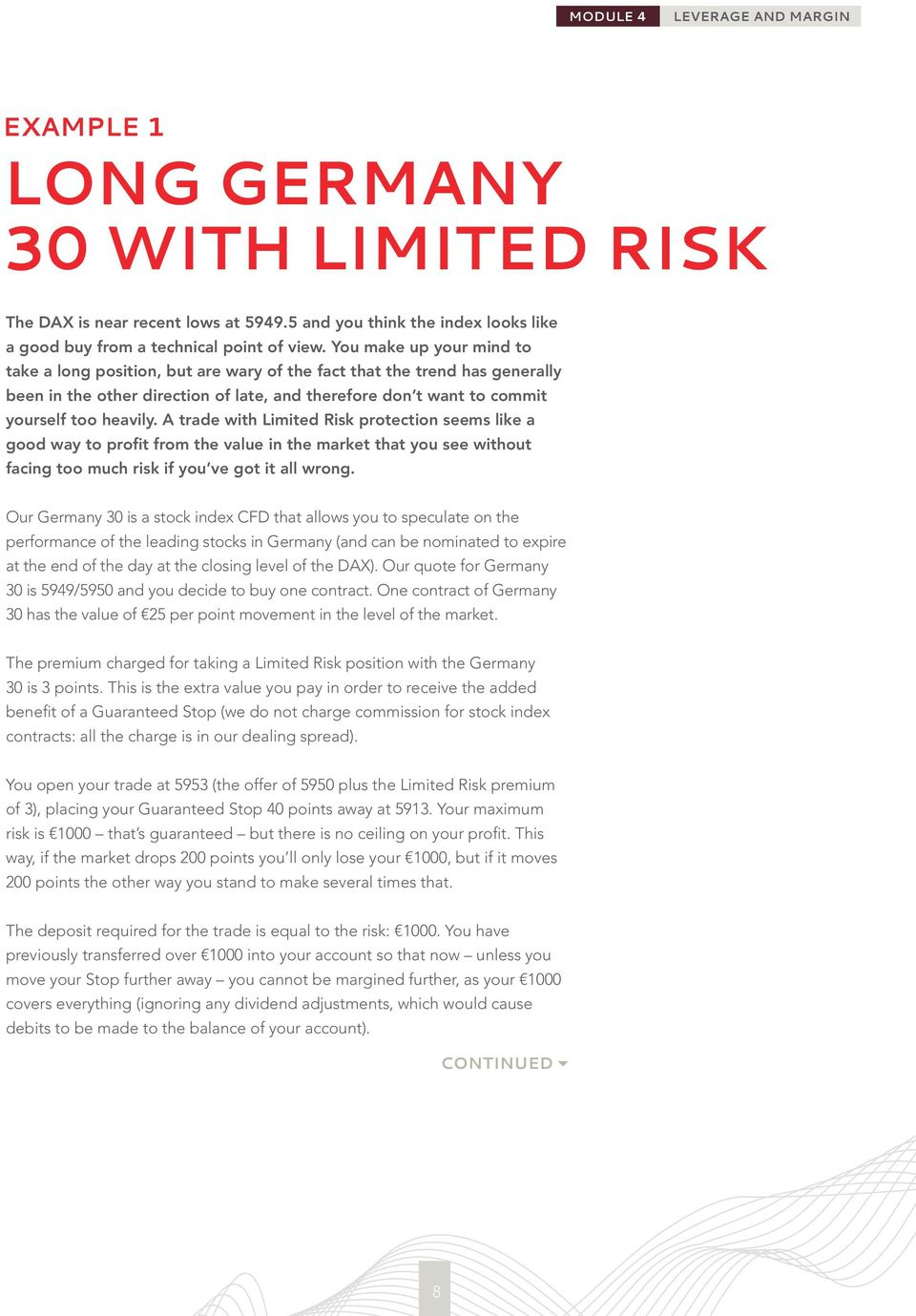A trade with Limited Risk protection seems like a good way to profit from the value in the market that you see without facing too much risk if you ve got it all wrong.