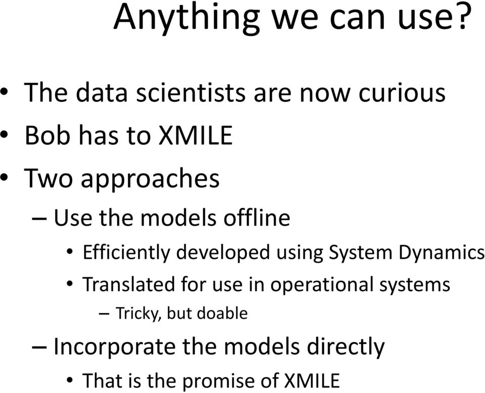 Use the models offline Efficiently developed using System Dynamics