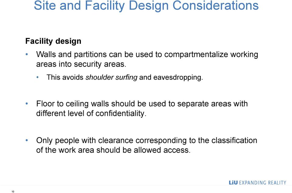 Floor to ceiling walls should be used to separate areas with different level of confidentiality.