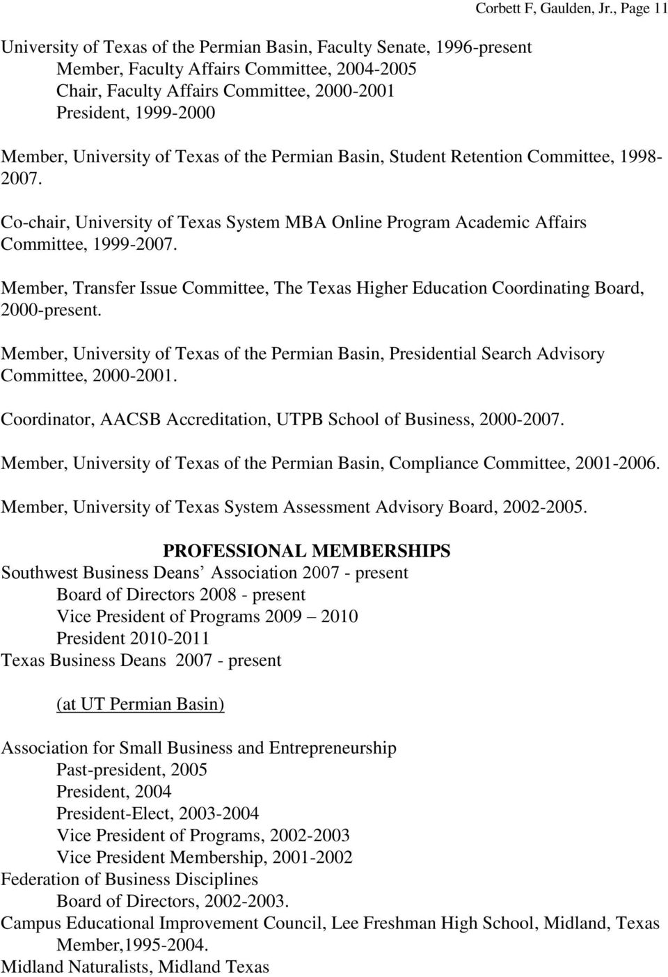 Co-chair, University of Texas System MBA Online Program Academic Affairs Committee, 1999-2007. Member, Transfer Issue Committee, The Texas Higher Education Coordinating Board, 2000-present.