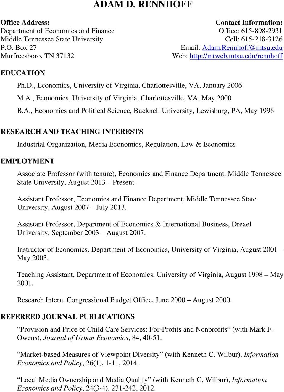 A., Economics and Political Science, Bucknell University, Lewisburg, PA, May 1998 RESEARCH AND TEACHING INTERESTS Industrial Organization, Media Economics, Regulation, Law & Economics EMPLOYMENT