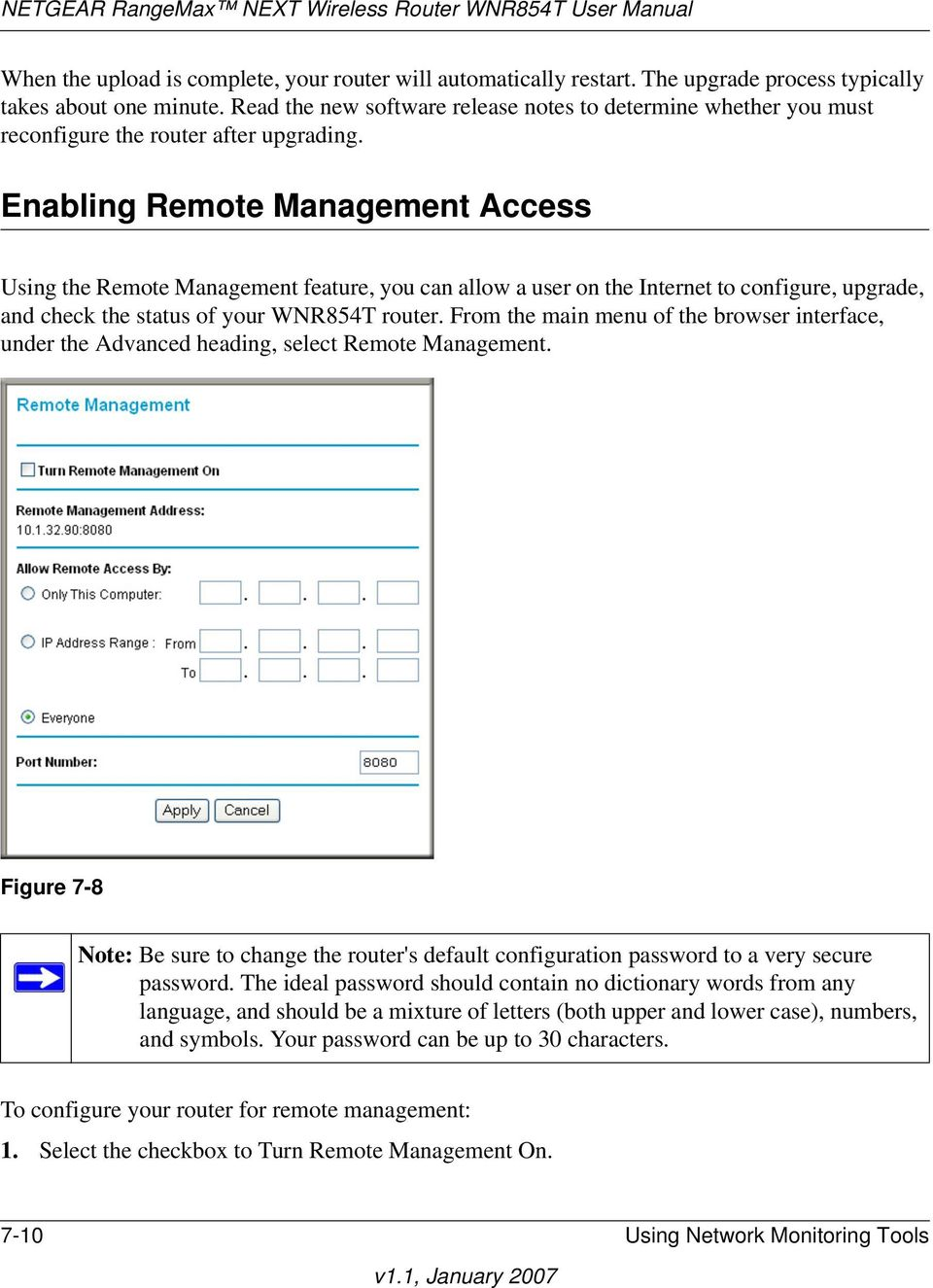 Enabling Remote Management Access Using the Remote Management feature, you can allow a user on the Internet to configure, upgrade, and check the status of your WNR854T router.