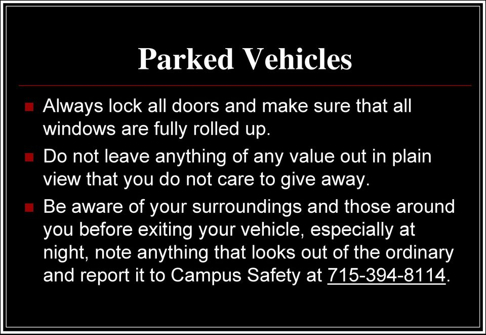 Be aware of your surroundings and those around you before exiting your vehicle, especially