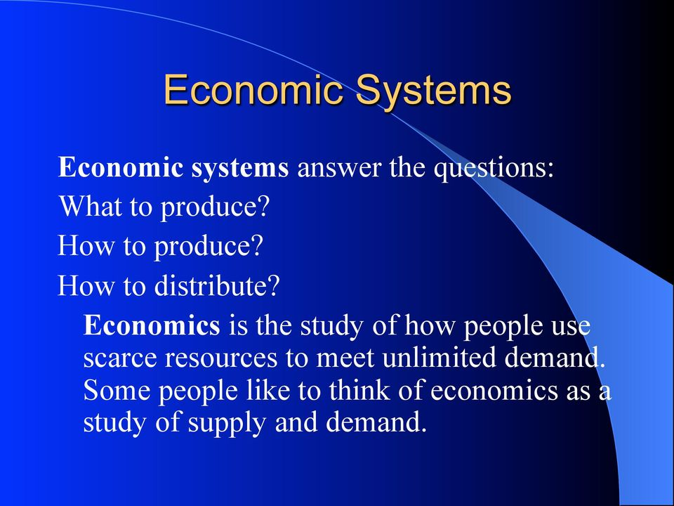 Economics is the study of how people use scarce resources to meet