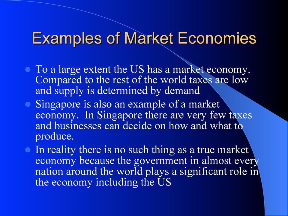 market economy. In Singapore there are very few taxes and businesses can decide on how and what to produce.