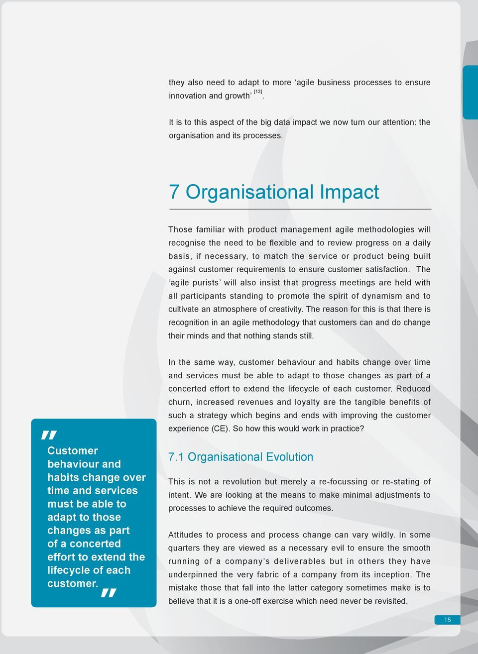 7 Organisational Impact Those familiar with product management agile methodologies will recognise the need to be flexible and to review progress on a daily basis, if necessary, to match the service