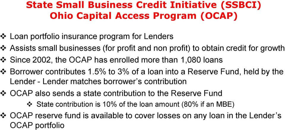 5% to 3% of a loan into a Reserve Fund, held by the Lender - Lender matches borrower s contribution OCAP also sends a state contribution to the