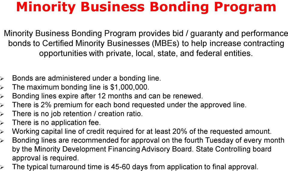 There is 2% premium for each bond requested under the approved line. There is no job retention / creation ratio. There is no application fee.