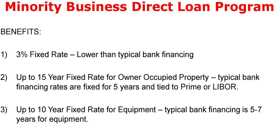 typical bank financing rates are fixed for 5 years and tied to Prime or LIBOR.